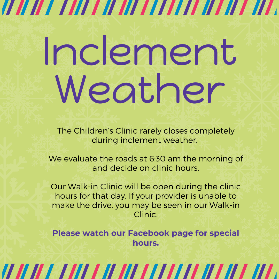 The Children's Clinic rarely closes completely during inclement weather. We evaluate the roads at 6:30 am the morning of and decide on clinic hours. Our Walk-in Clinic will be open […]